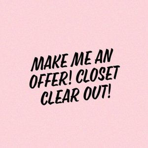 Closet Clear Out Offers WELCOMED!